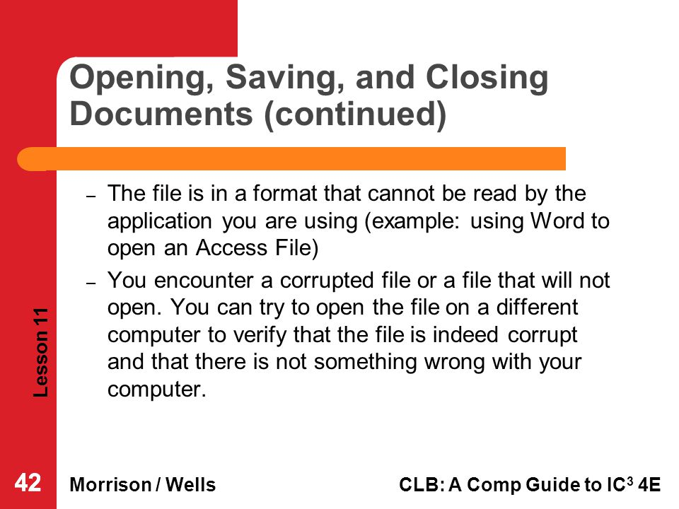 Lesson 11 Morrison / WellsCLB: A Comp Guide to IC 3 4E 42 Opening, Saving, and Closing Documents (continued) – The file is in a format that cannot be