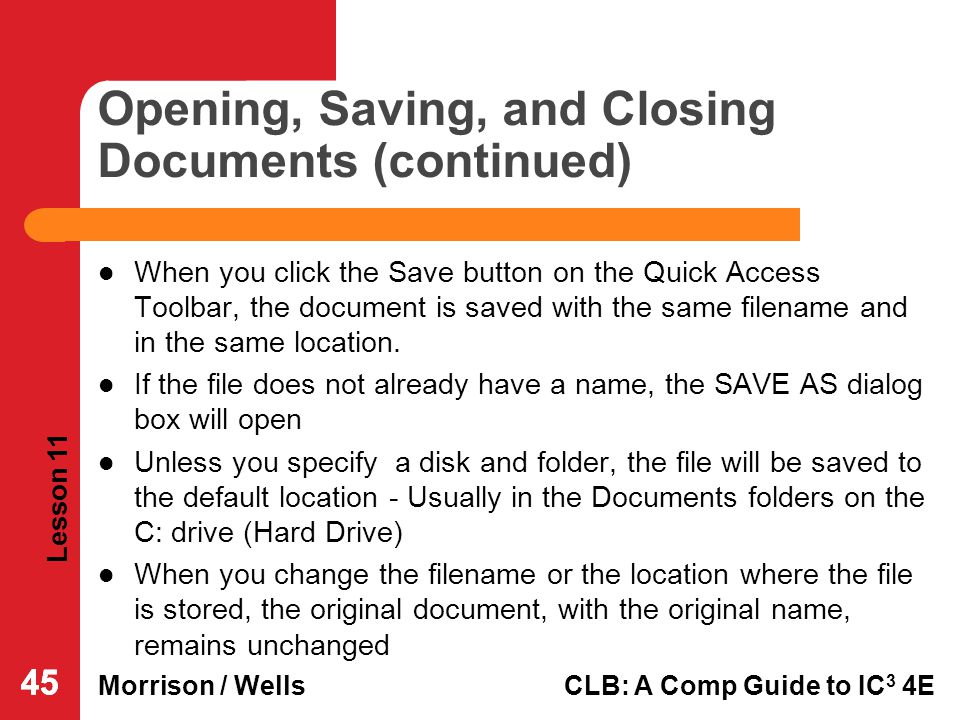 Lesson 11 Morrison / WellsCLB: A Comp Guide to IC 3 4E 45 Opening, Saving, and Closing Documents (continued) When you click the Save button on the Qui