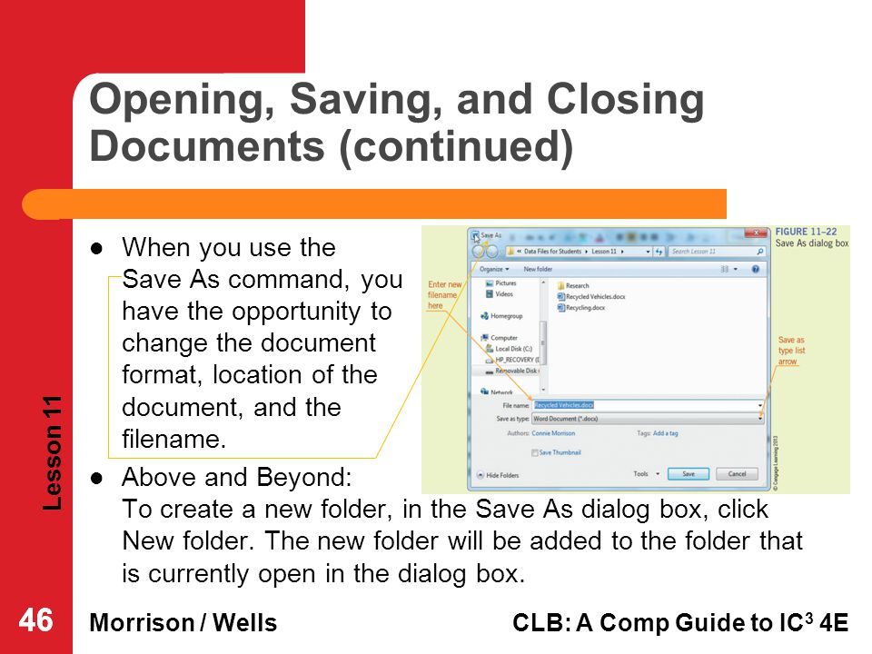 Lesson 11 Morrison / WellsCLB: A Comp Guide to IC 3 4E 46 Opening, Saving, and Closing Documents (continued) When you use the Save As command, you hav