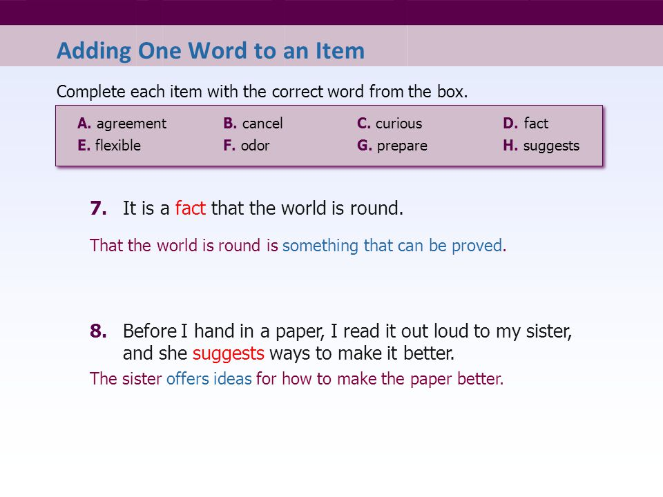 7.It is a.. ?.. that the world is round. Complete each item with the correct word from the box. 8.Before I hand in a paper, I read it out loud to my s