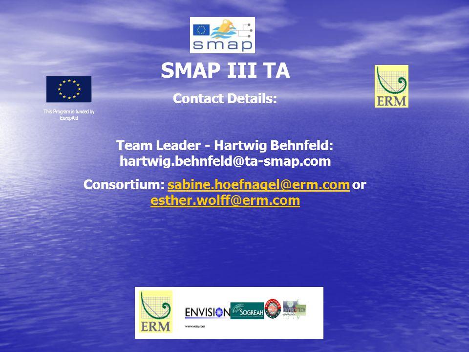 SMAP III TA Contact Details: Team Leader - Hartwig Behnfeld: hartwig.behnfeld@ta-smap.com Consortium: sabine.hoefnagel@erm.com or esther.wolff@erm.com