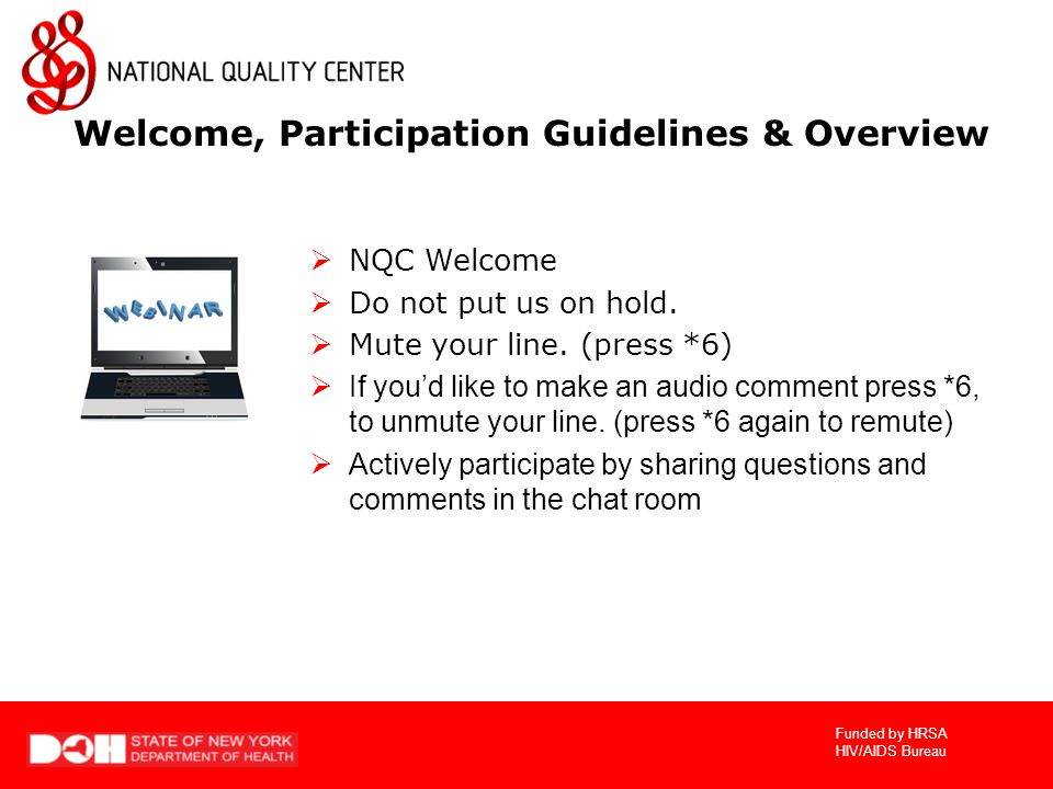 Funded by HRSA HIV/AIDS Bureau  NQC Welcome  Do not put us on hold.