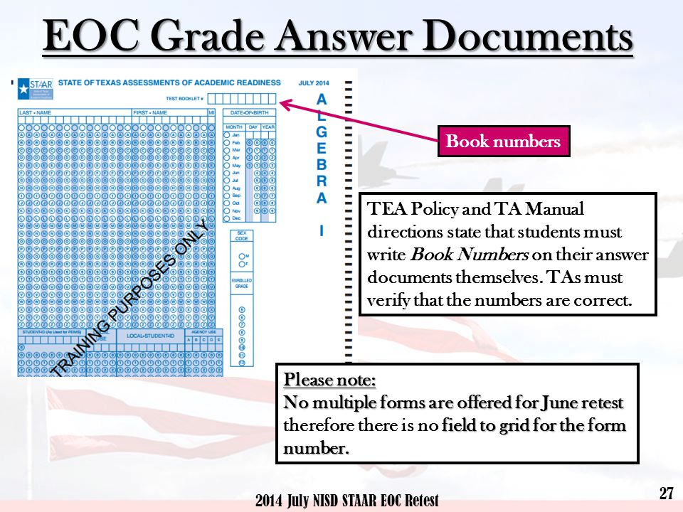 27 2014 July NISD STAAR EOC Retest EOC Grade Answer Documents Book numbers TEA Policy and TA Manual directions state that students must write Book Numbers on their answer documents themselves.