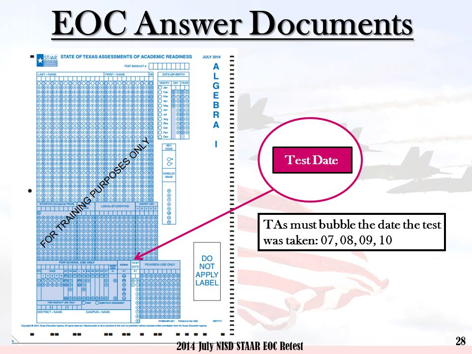 28 2014 July NISD STAAR EOC Retest EOC Answer Documents Test Date TAs must bubble the date the test was taken: 07, 08, 09, 10