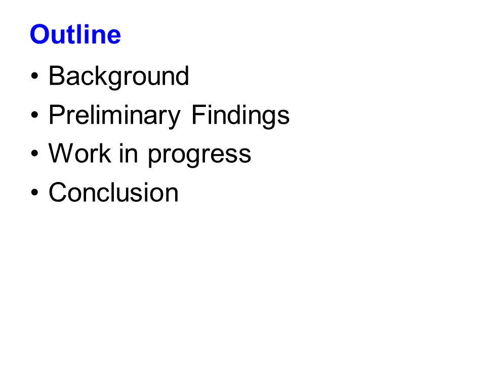 Page 2 Outline Background Preliminary Findings Work in progress Conclusion