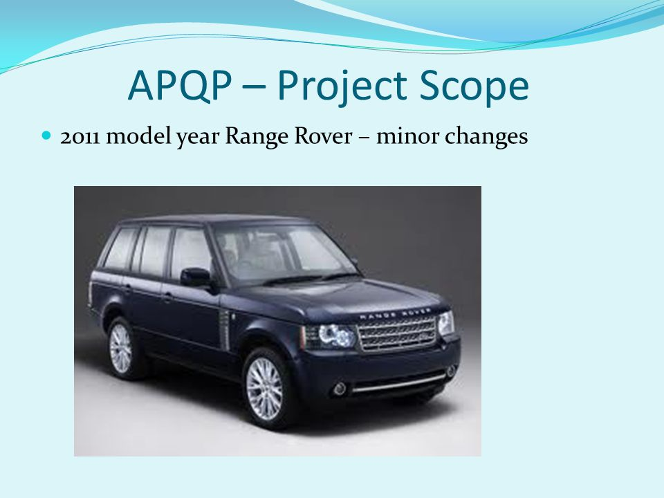 APQP – Project Scope 2011 model year Range Rover – minor changes
