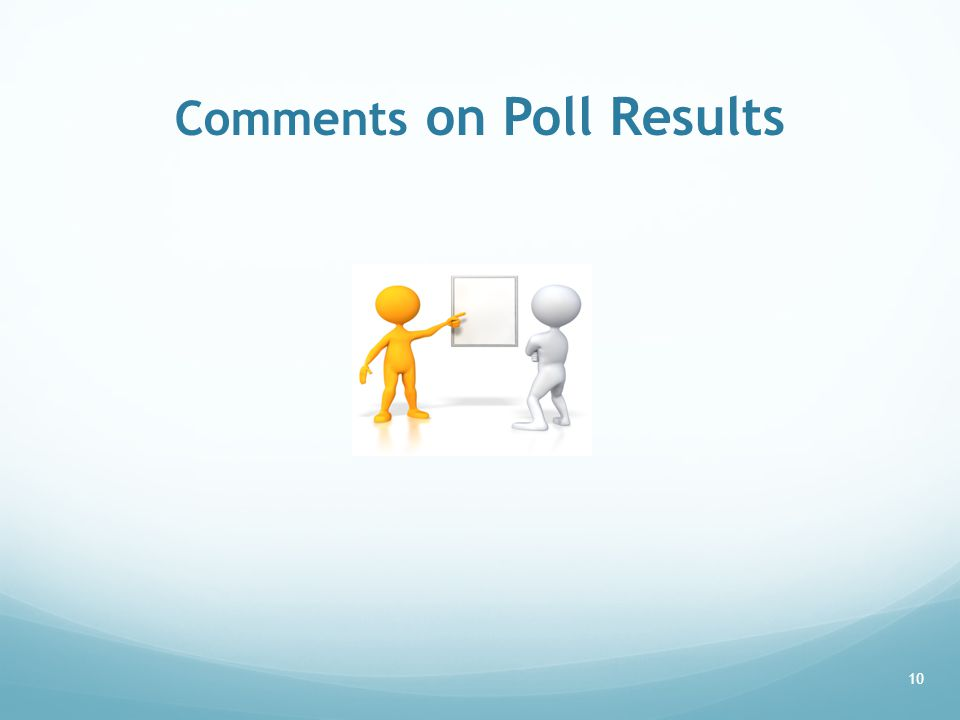 Comments on Poll Results 10