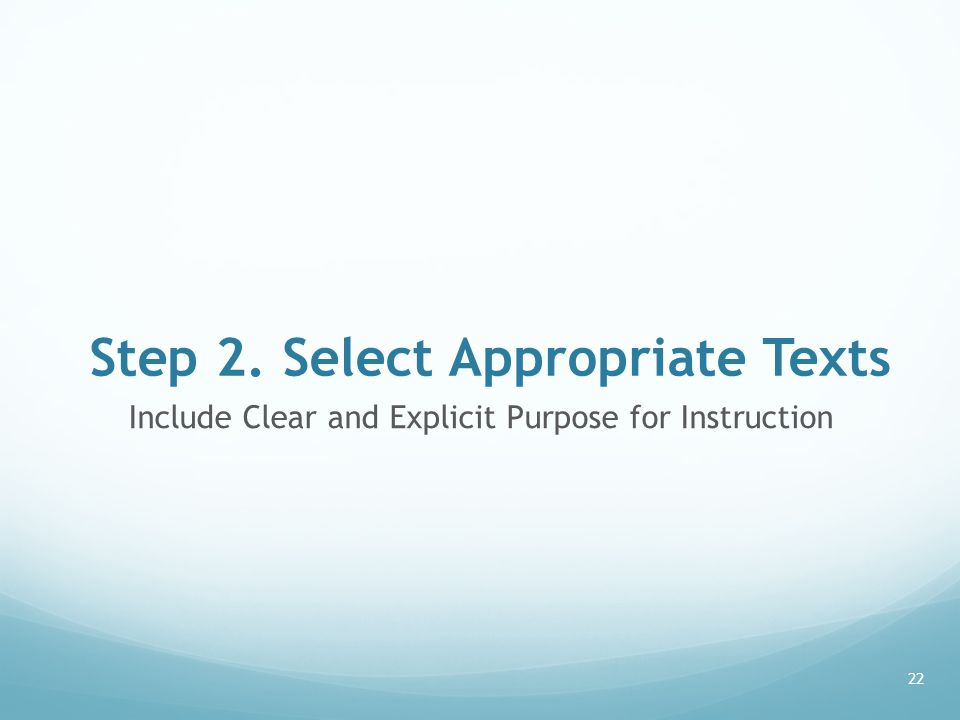 Step 2. Select Appropriate Texts Include Clear and Explicit Purpose for Instruction 22