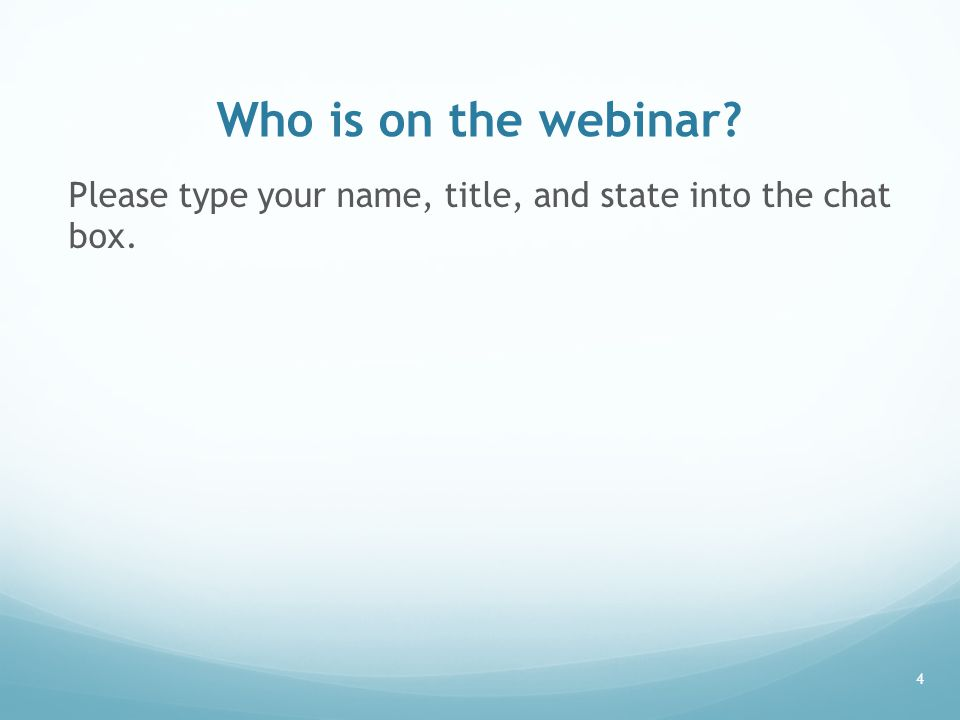 Who is on the webinar? Please type your name, title, and state into the chat box. 4