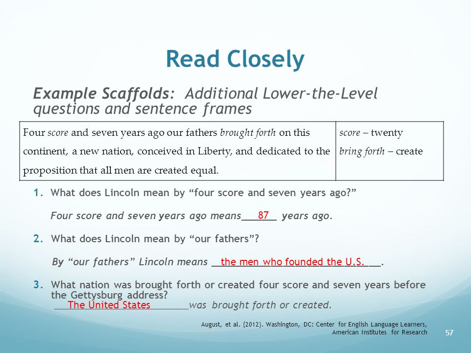"""Read Closely Example Scaffolds: Additional Lower-the-Level questions and sentence frames 1. What does Lincoln mean by """"four score and seven years ago?"""