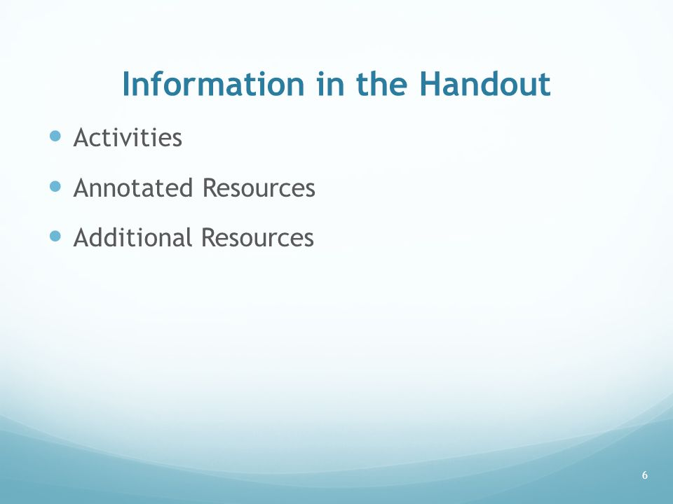 Information in the Handout Activities Annotated Resources Additional Resources 6