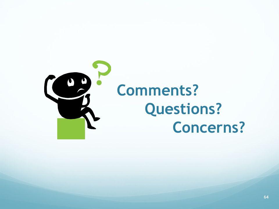 Comments? Questions? Concerns? 64