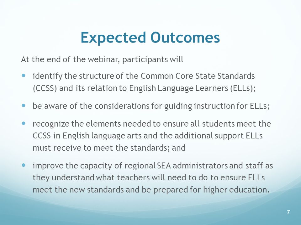 Expected Outcomes At the end of the webinar, participants will identify the structure of the Common Core State Standards (CCSS) and its relation to En