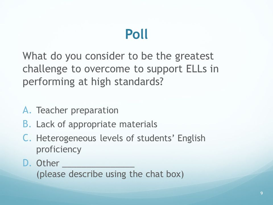Poll What do you consider to be the greatest challenge to overcome to support ELLs in performing at high standards.