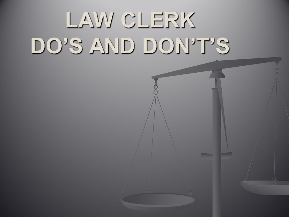 LAW CLERK DO'S AND DON'T'S