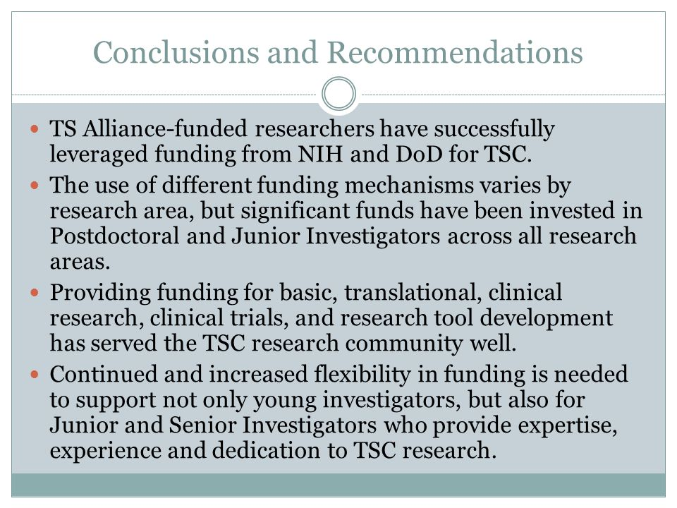 Conclusions and Recommendations TS Alliance-funded researchers have successfully leveraged funding from NIH and DoD for TSC. The use of different fund