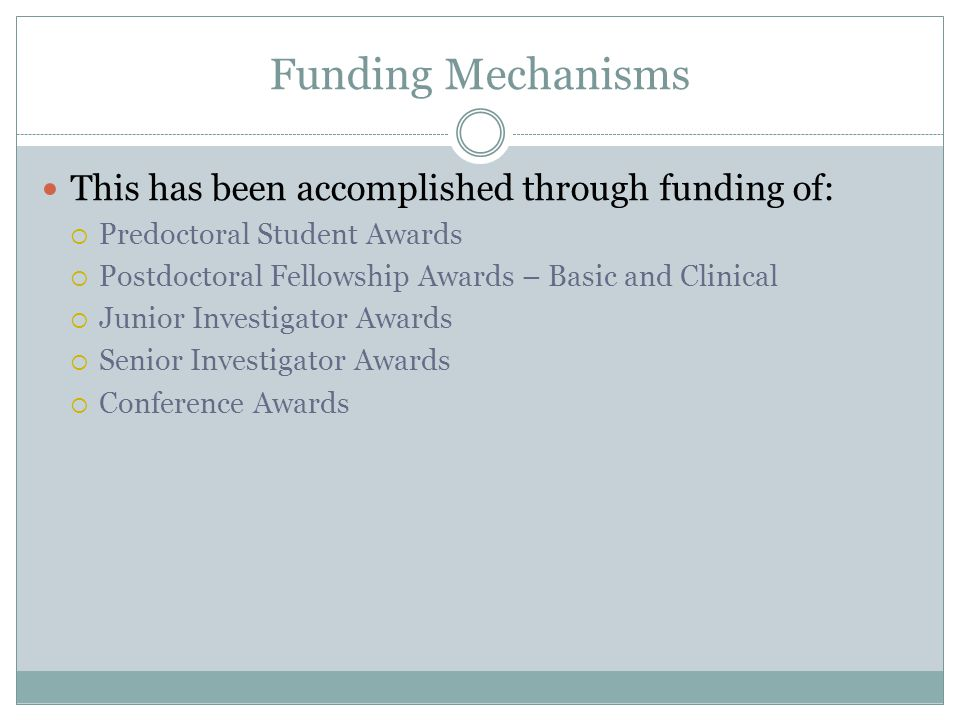 Funding Mechanisms This has been accomplished through funding of:  Predoctoral Student Awards  Postdoctoral Fellowship Awards – Basic and Clinical 