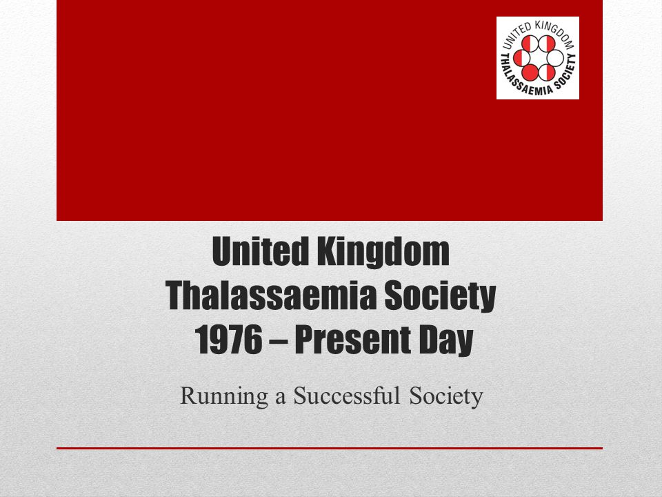 United Kingdom Thalassaemia Society 1976 – Present Day Running a Successful Society