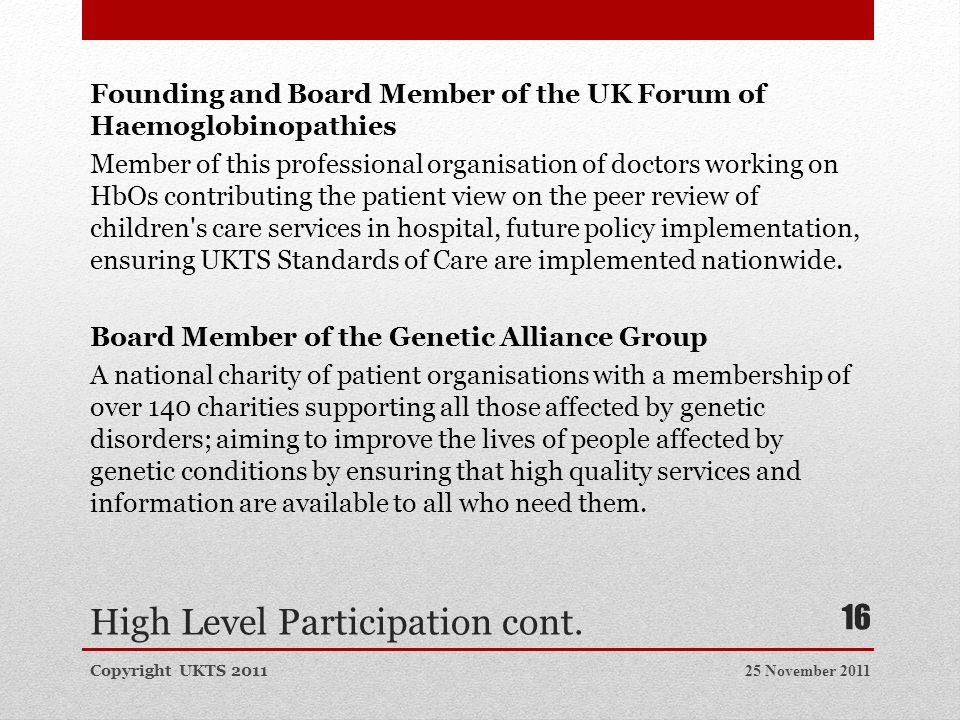 High Level Participation cont. Founding and Board Member of the UK Forum of Haemoglobinopathies Member of this professional organisation of doctors wo