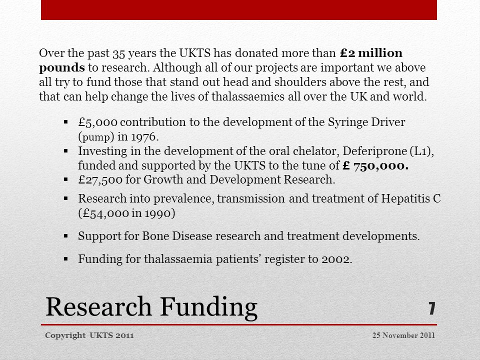 Research Funding Copyright UKTS 201125 November 2011 7 Over the past 35 years the UKTS has donated more than £2 million pounds to research.