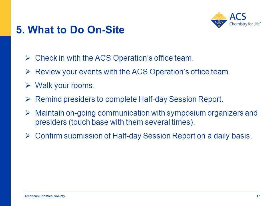 5. What to Do On-Site  Check in with the ACS Operation's office team.  Review your events with the ACS Operation's office team.  Walk your rooms. 
