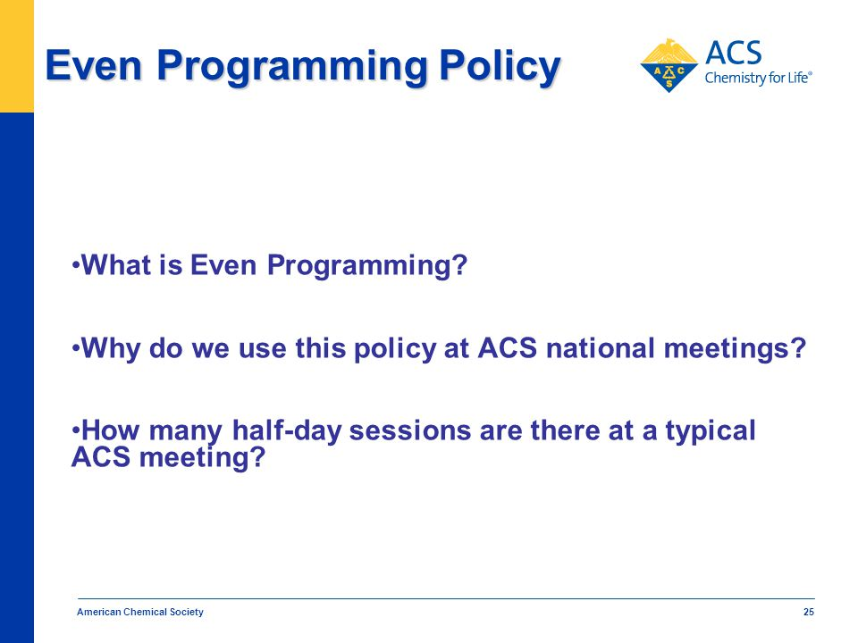 American Chemical Society 25 Even Programming Policy What is Even Programming.