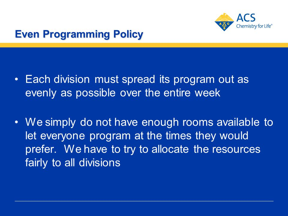 Even Programming Policy Each division must spread its program out as evenly as possible over the entire week We simply do not have enough rooms availa