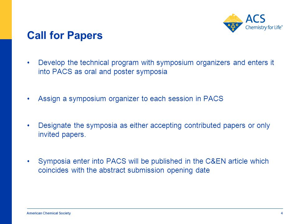 Call for Papers Develop the technical program with symposium organizers and enters it into PACS as oral and poster symposia Assign a symposium organiz