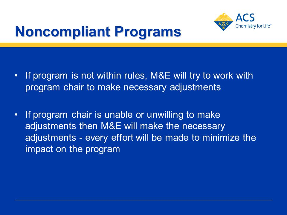 Noncompliant Programs If program is not within rules, M&E will try to work with program chair to make necessary adjustments If program chair is unable