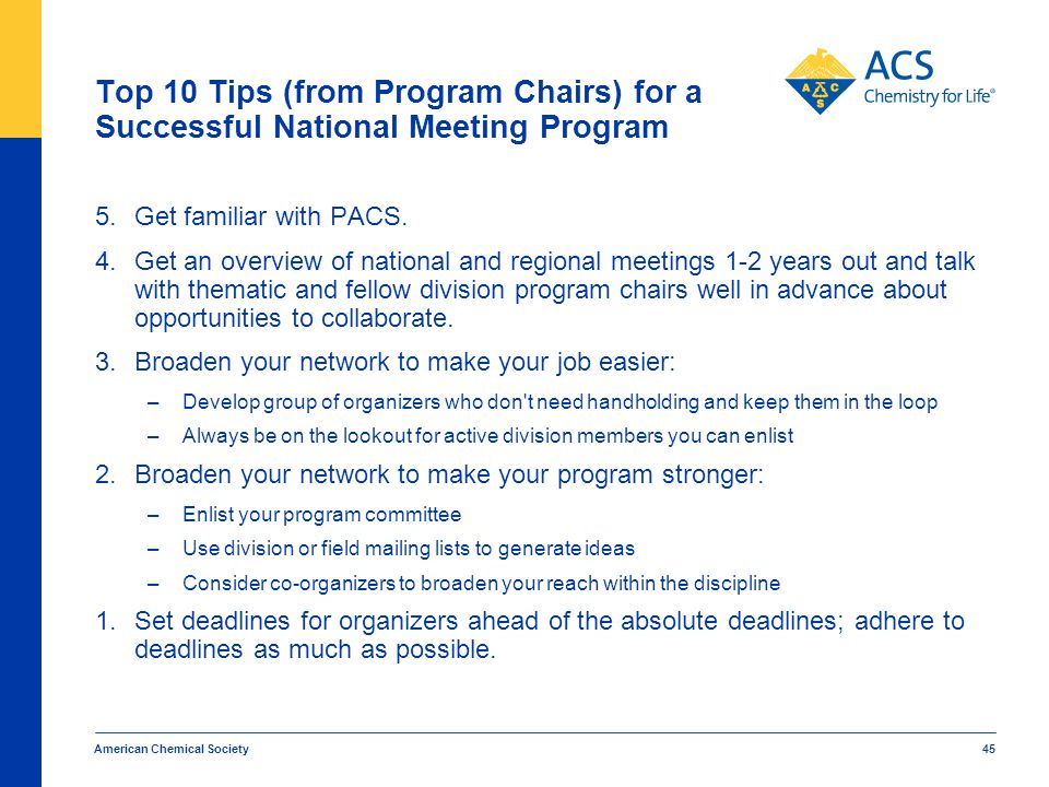 American Chemical Society 45 Top 10 Tips (from Program Chairs) for a Successful National Meeting Program 5.Get familiar with PACS. 4.Get an overview o