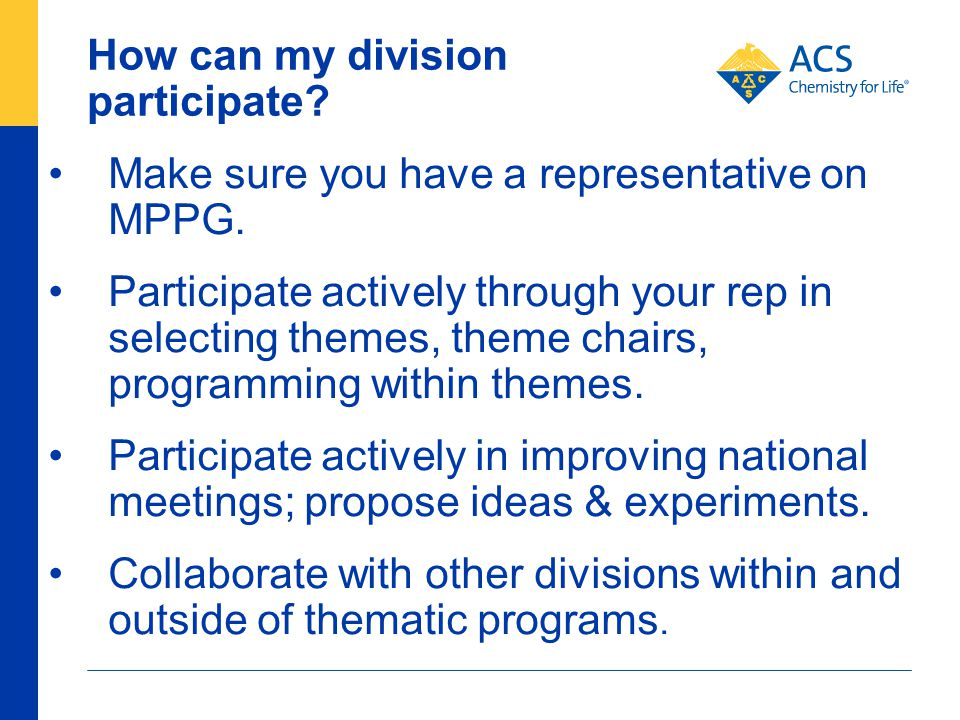 How can my division participate? Make sure you have a representative on MPPG. Participate actively through your rep in selecting themes, theme chairs,