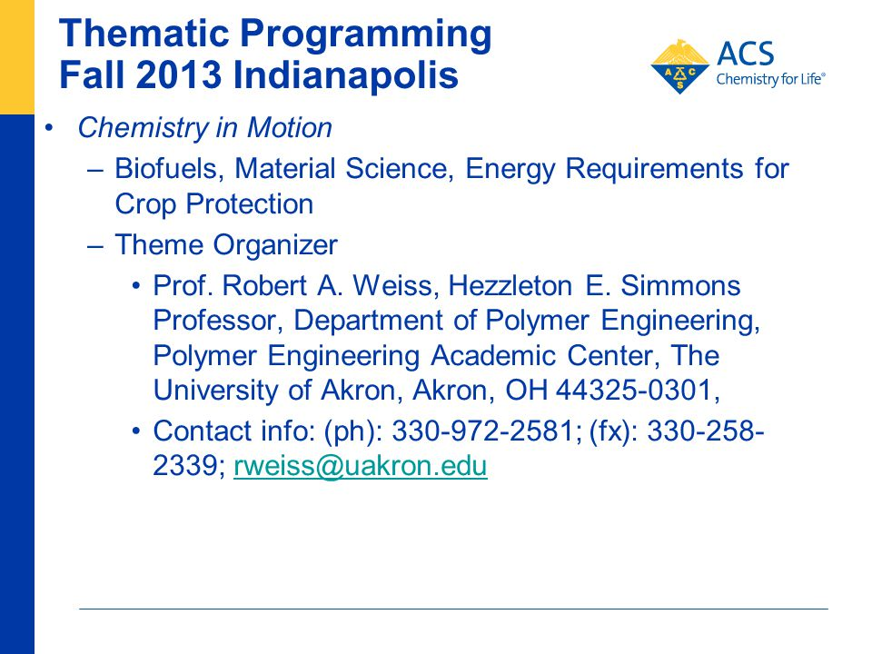Thematic Programming Fall 2013 Indianapolis Chemistry in Motion –Biofuels, Material Science, Energy Requirements for Crop Protection –Theme Organizer