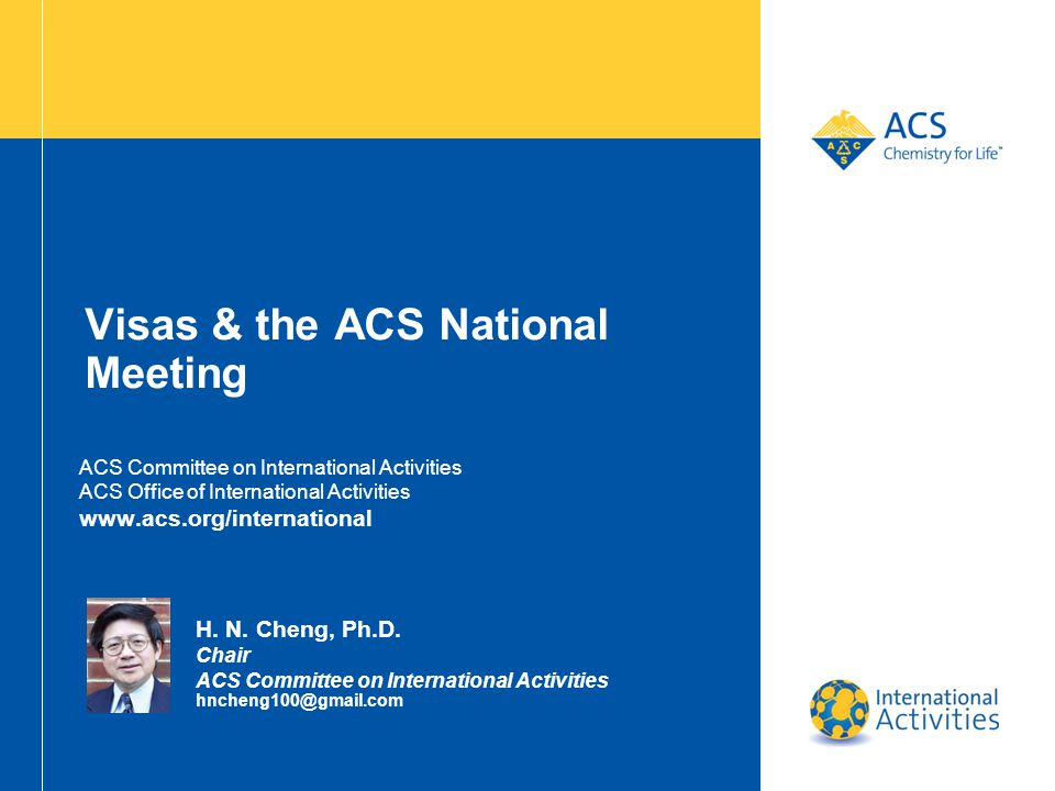 Visas & the ACS National Meeting ACS Committee on International Activities ACS Office of International Activities www.acs.org/international H. N. Chen