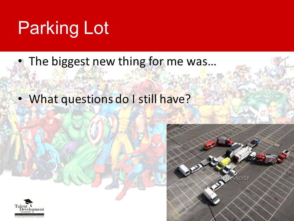 Parking Lot The biggest new thing for me was… What questions do I still have