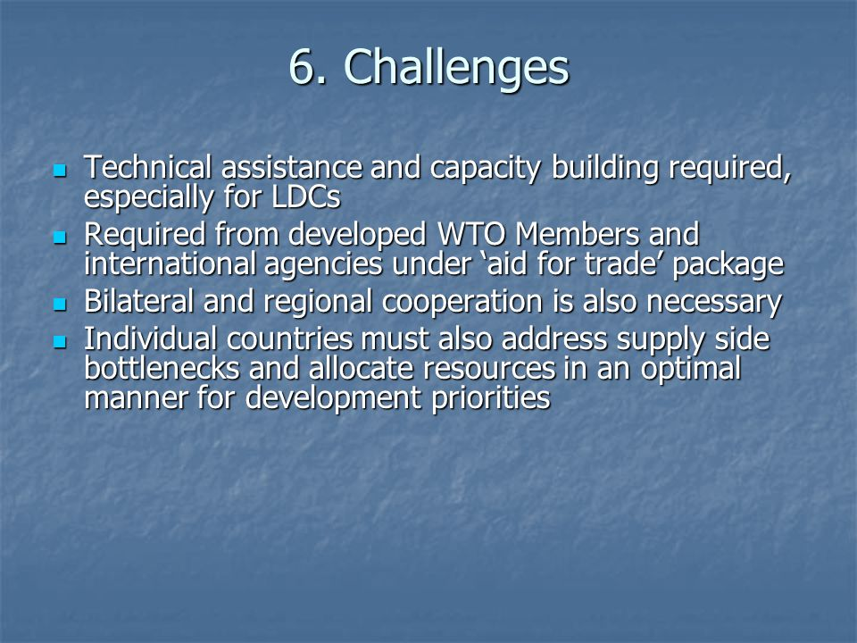 6. Challenges Technical assistance and capacity building required, especially for LDCs Technical assistance and capacity building required, especially