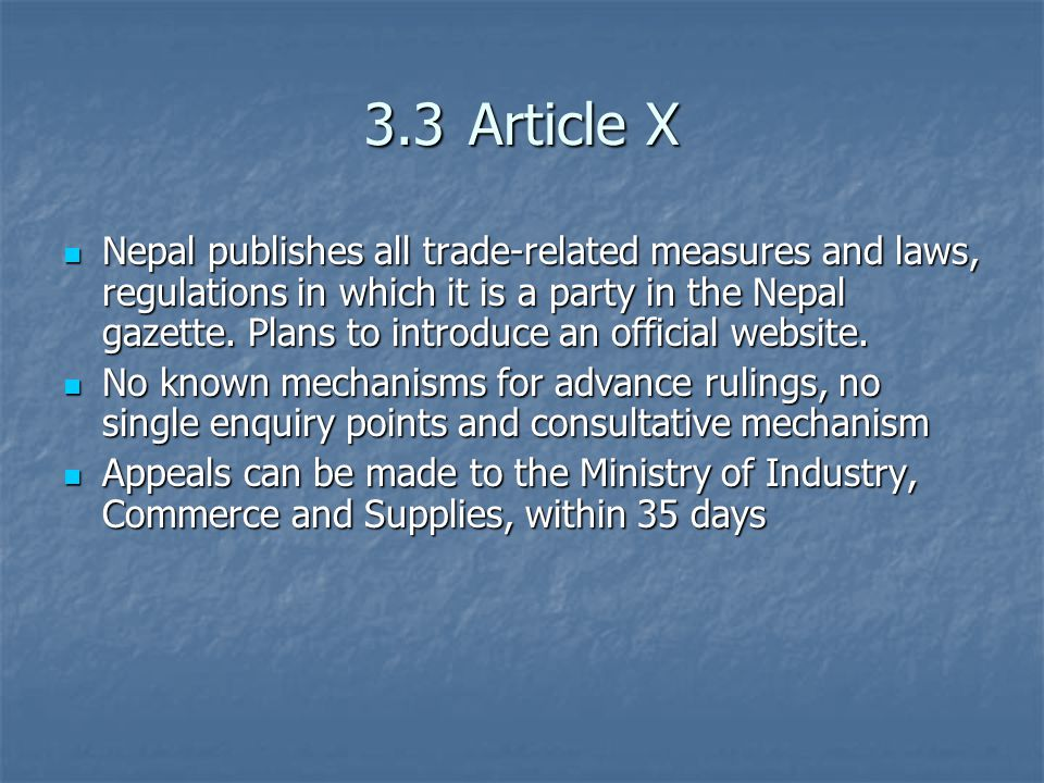 3.3Article X Nepal publishes all trade-related measures and laws, regulations in which it is a party in the Nepal gazette.
