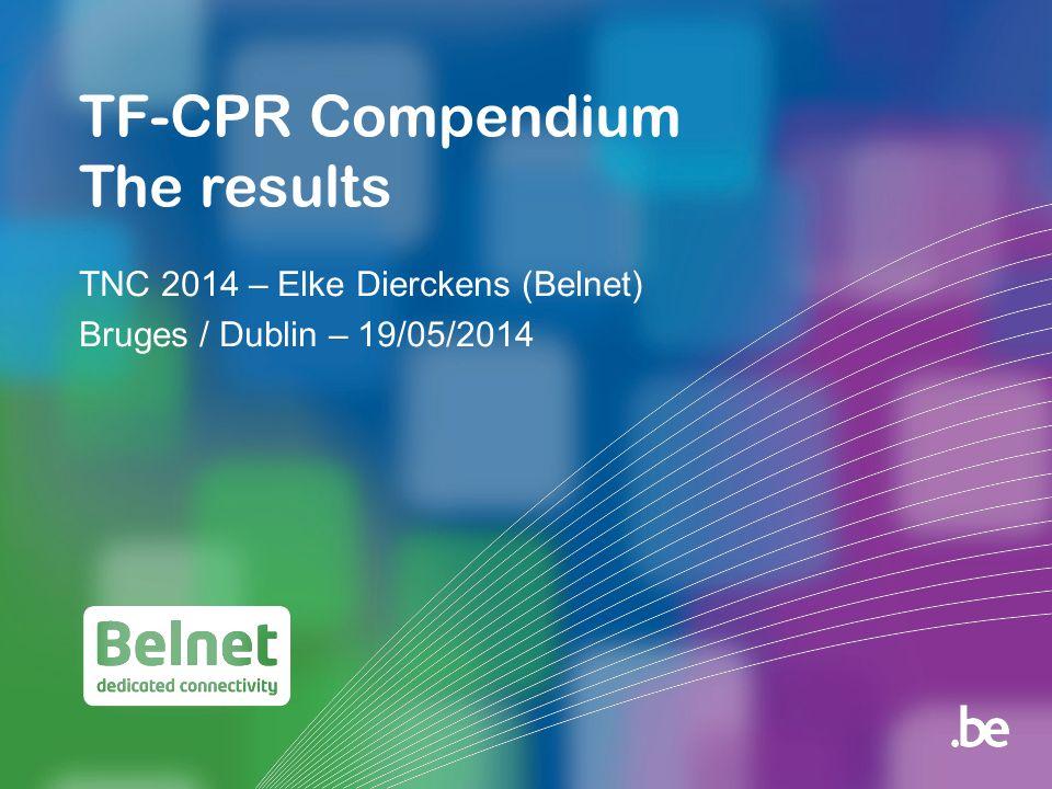 TF-CPR Compendium The results TNC 2014 – Elke Dierckens (Belnet) Bruges / Dublin – 19/05/2014