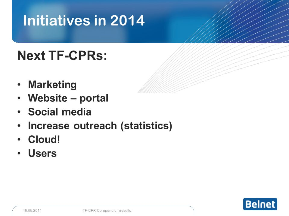 Next TF-CPRs: Marketing Website – portal Social media Increase outreach (statistics) Cloud.