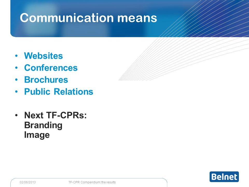 TF-CPR Compendium: the results02/06/2013 Websites Conferences Brochures Public Relations Next TF-CPRs: Branding Image Communication means