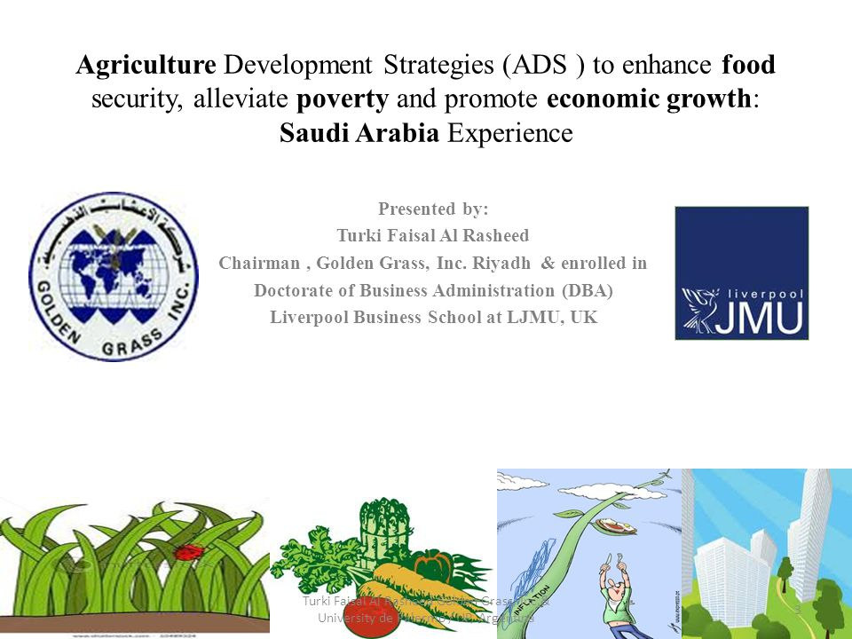 Agriculture Development Strategies (ADS ) to enhance food security, alleviate poverty and promote economic growth: Saudi Arabia Experience Presented b