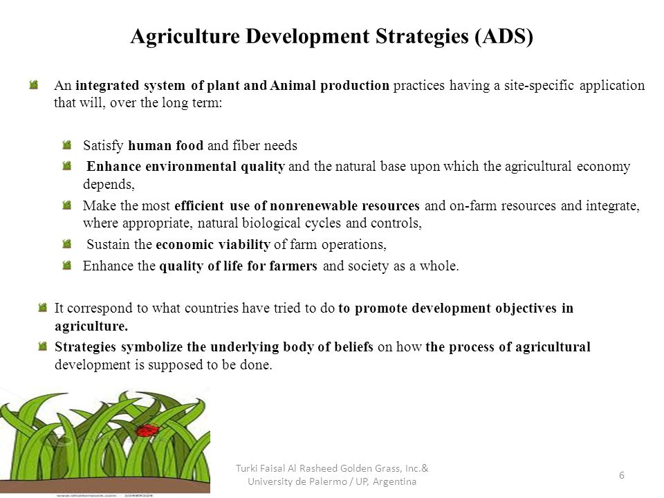 Agriculture Development Strategies (ADS) An integrated system of plant and Animal production practices having a site-specific application that will, o