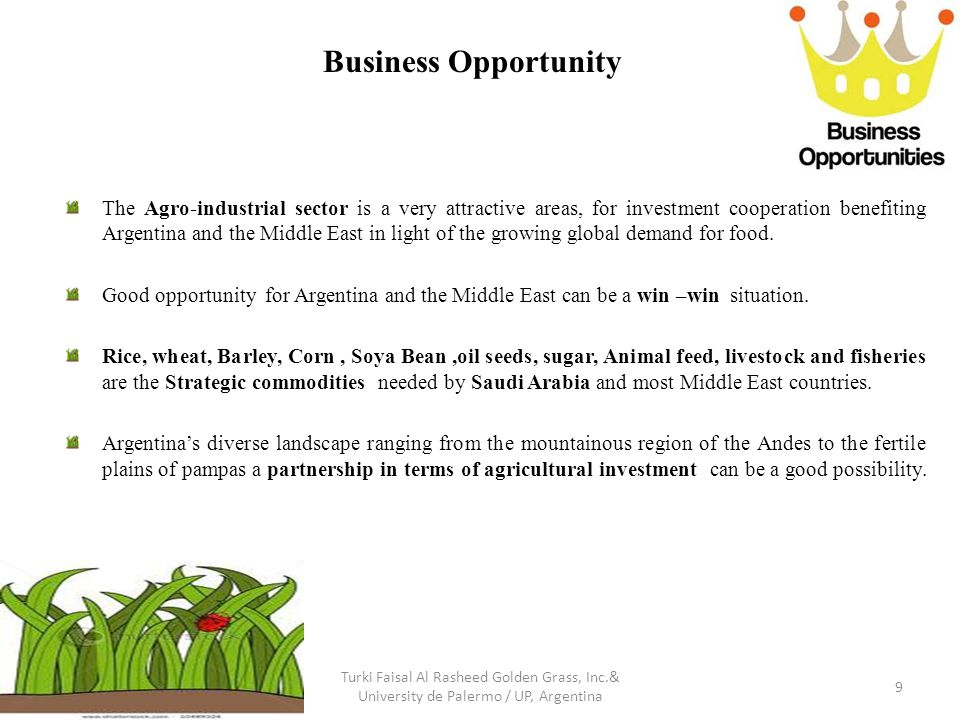Business Opportunity The Agro-industrial sector is a very attractive areas, for investment cooperation benefiting Argentina and the Middle East in light of the growing global demand for food.