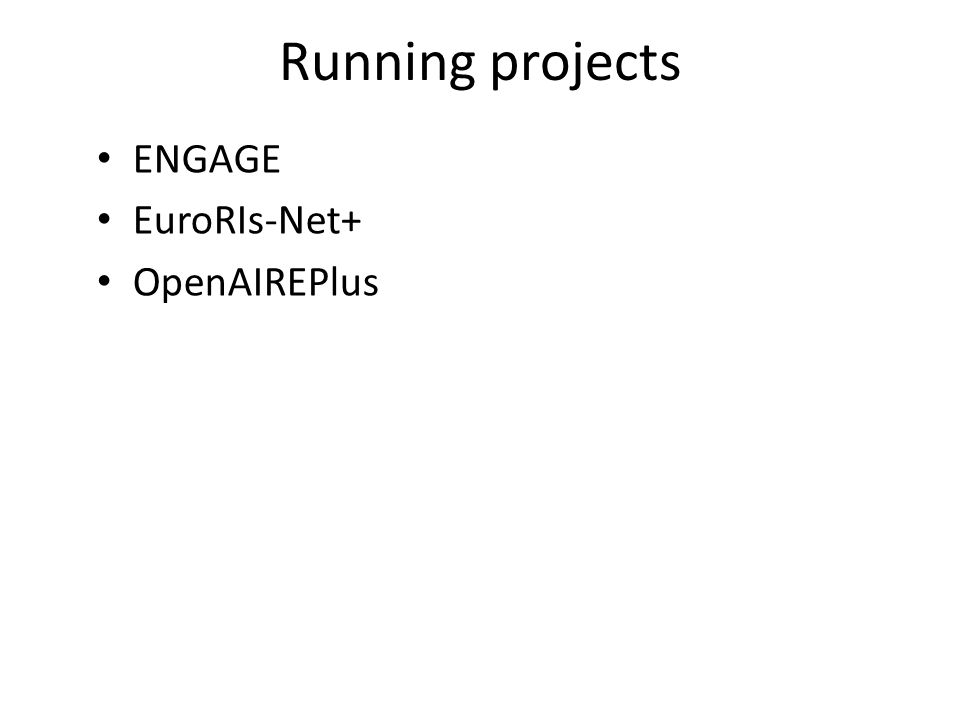 Running projects ENGAGE EuroRIs-Net+ OpenAIREPlus