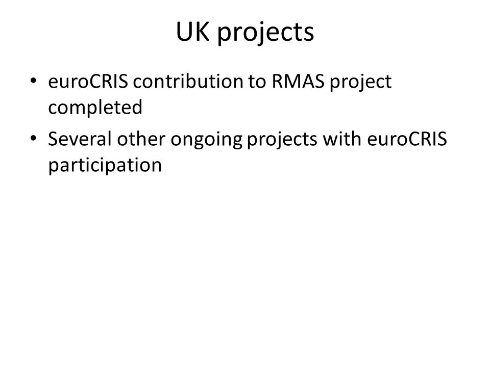 UK projects euroCRIS contribution to RMAS project completed Several other ongoing projects with euroCRIS participation