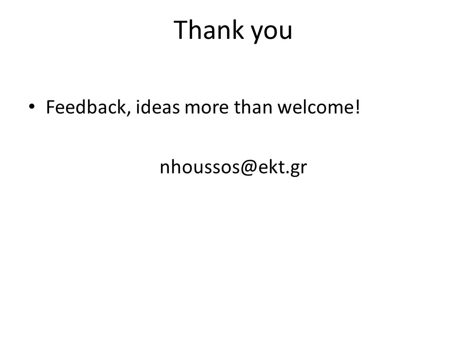 Thank you Feedback, ideas more than welcome! nhoussos@ekt.gr