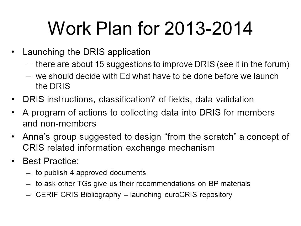 Work Plan for 2013-2014 Launching the DRIS application –there are about 15 suggestions to improve DRIS (see it in the forum) –we should decide with Ed what have to be done before we launch the DRIS DRIS instructions, classification.