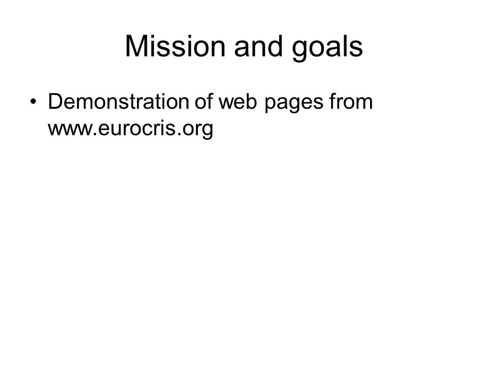 Mission and goals Demonstration of web pages from www.eurocris.org