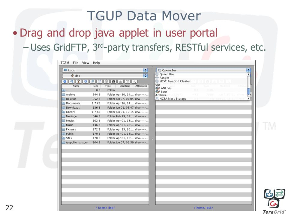 22 TGUP Data Mover Drag and drop java applet in user portal –Uses GridFTP, 3 rd -party transfers, RESTful services, etc.