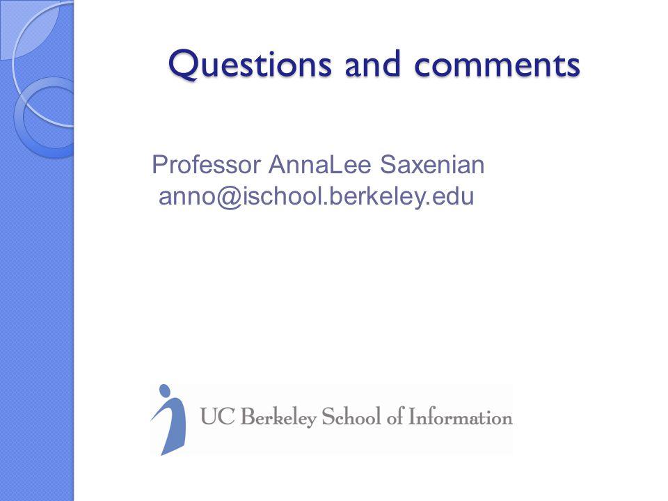 Questions and comments Questions and comments Professor AnnaLee Saxenian anno@ischool.berkeley.edu