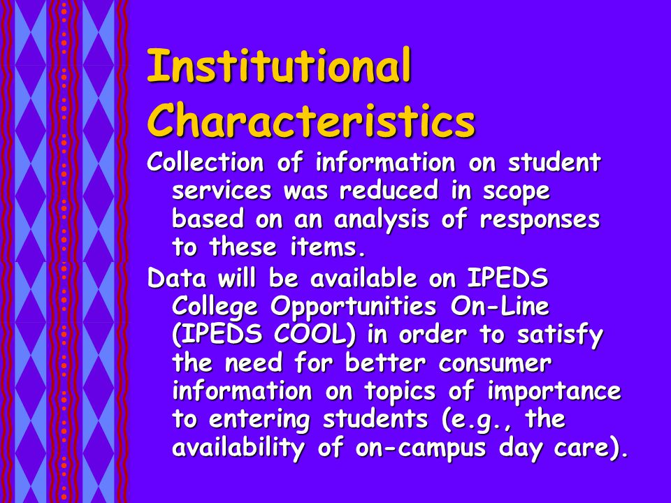 Institutional Characteristics Collection of information on student services was reduced in scope based on an analysis of responses to these items.